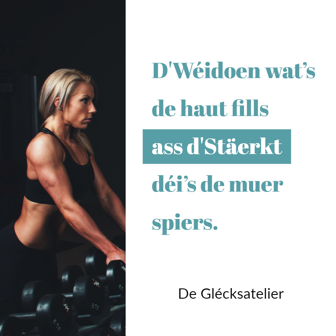 D'Wéidoen wat's de haut fills ass d'Stäerkt déi's de muer spiers. Der Schmerz, den du heute fühlst ist die Stärke, die du morgen spürst. The pain you feel today will be the strength you feel tomorrow. Stephen Richards