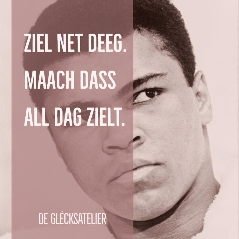 Ziel net Deeg. Maach dass all Dag zielt. Zähle nicht die Tage, sorge dafür, dass jeder Tag zählt. Don't count the days. Make the days count. Muhammad Ali
